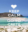 KEEP CALM AND GO TO CRETE - Personalised Poster A1 size