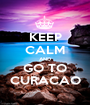 KEEP CALM AND GO TO CURACAO - Personalised Poster A1 size