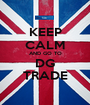 KEEP CALM AND GO TO DG TRADE - Personalised Poster A1 size