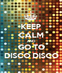 KEEP CALM AND GO TO DISCO DISCO - Personalised Poster A1 size