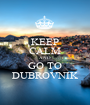 KEEP CALM AND GO TO DUBROVNIK - Personalised Poster A1 size