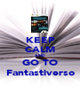 KEEP CALM AND GO TO Fantastiverso - Personalised Poster A1 size