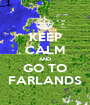 KEEP CALM AND GO TO FARLANDS - Personalised Poster A1 size