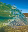 KEEP CALM AND GO TO FINLAY PARK - Personalised Poster A1 size