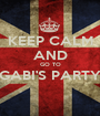 KEEP CALM AND GO TO GABI'S PARTY  - Personalised Poster A1 size