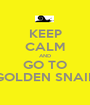 KEEP CALM AND GO TO GOLDEN SNAIL - Personalised Poster A1 size