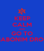 KEEP CALM AND GO TO HABONIM DROR - Personalised Poster A1 size