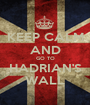KEEP CALM AND GO TO HADRIAN'S WALL - Personalised Poster A1 size
