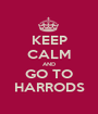 KEEP CALM AND GO TO HARRODS - Personalised Poster A1 size