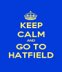 KEEP CALM AND GO TO HATFIELD - Personalised Poster A1 size