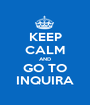 KEEP CALM AND GO TO INQUIRA - Personalised Poster A1 size