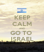 KEEP CALM AND GO TO  ISRAEL - Personalised Poster A1 size