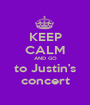 KEEP CALM AND GO to Justin's concert - Personalised Poster A1 size