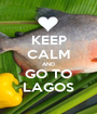 KEEP CALM AND GO TO LAGOS - Personalised Poster A1 size