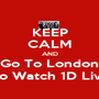 KEEP CALM AND Go To London To Watch 1D Live - Personalised Poster A1 size