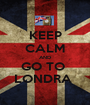 KEEP CALM AND GO TO  LONDRA  - Personalised Poster A1 size