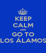 KEEP CALM AND GO TO LOS ÁLAMOS - Personalised Poster A1 size