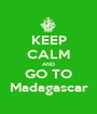 KEEP CALM AND GO TO Madagascar - Personalised Poster A1 size