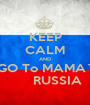 KEEP CALM AND GO To MAMA`       RUSSIA - Personalised Poster A1 size