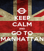 KEEP CALM AND GO TO MANHATTAN - Personalised Poster A1 size