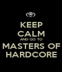 KEEP CALM AND GO TO MASTERS OF HARDCORE - Personalised Poster A1 size