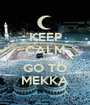 KEEP CALM AND GO TO MEKKA - Personalised Poster A1 size