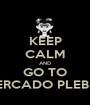 KEEP CALM AND GO TO MERCADO PLEBEU - Personalised Poster A1 size