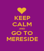 KEEP CALM AND GO TO MERESIDE - Personalised Poster A1 size
