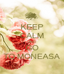 KEEP CALM AND GO TO MONEASA - Personalised Poster A1 size