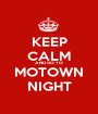 KEEP CALM AND GO TO MOTOWN NIGHT - Personalised Poster A1 size
