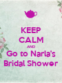 KEEP CALM AND Go to Narla's Bridal Shower - Personalised Poster A1 size