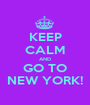KEEP CALM AND GO TO NEW YORK! - Personalised Poster A1 size