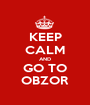 KEEP CALM AND GO TO OBZOR - Personalised Poster A1 size