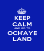 KEEP CALM AND GO TO OCH'AYE LAND - Personalised Poster A1 size
