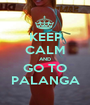 KEEP CALM AND GO TO PALANGA - Personalised Poster A1 size