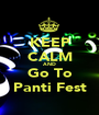 KEEP CALM AND Go To Panti Fest - Personalised Poster A1 size