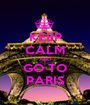 KEEP CALM AND GO TO PARIS - Personalised Poster A1 size