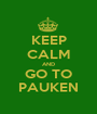 KEEP CALM AND GO TO PAUKEN - Personalised Poster A1 size