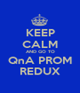 KEEP CALM AND GO TO QnA PROM REDUX - Personalised Poster A1 size