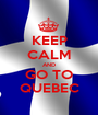 KEEP CALM AND GO TO QUEBEC - Personalised Poster A1 size