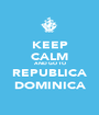 KEEP CALM AND GO TO REPUBLICA DOMINICA - Personalised Poster A1 size