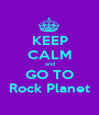 KEEP CALM and GO TO Rock Planet - Personalised Poster A1 size