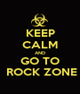 KEEP CALM AND GO TO  ROCK ZONE - Personalised Poster A1 size