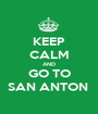 KEEP CALM AND GO TO SAN ANTON  - Personalised Poster A1 size