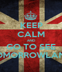 KEEP CALM AND GO TO SEE TOMORROWLAND - Personalised Poster A1 size
