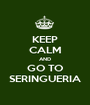 KEEP CALM AND GO TO SERINGUERIA - Personalised Poster A1 size