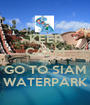 KEEP CALM AND GO TO SIAM WATERPARK - Personalised Poster A1 size