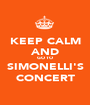 KEEP CALM AND GO TO SIMONELLI'S CONCERT - Personalised Poster A1 size