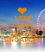 KEEP CALM AND GO TO SINGAPORE - Personalised Poster A1 size