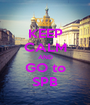 KEEP CALM AND GO to SPB - Personalised Poster A1 size